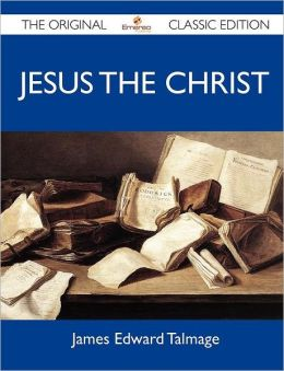 Jesus the Christ - The Original Classic Edition