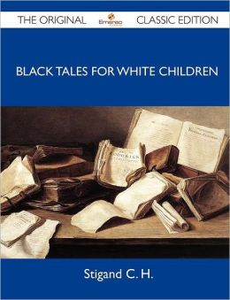 Black Tales for White Children - The Original Classic Edition
