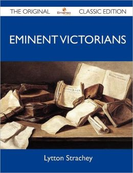 Eminent Victorians - The Original Classic Edition