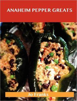 Anaheim Pepper Greats: Delicious Anaheim Pepper Recipes, the Top 77 Anaheim Pepper Recipes