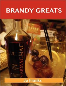 Brandy Greats: Delicious Brandy Recipes, the Top 100 Brandy Recipes