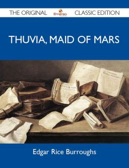 Thuvia, Maid of Mars - The Original Classic Edition