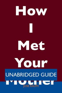 How I Met Your Mother - Unabridged Guide