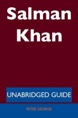 Salman Khan - Unabridged Guide