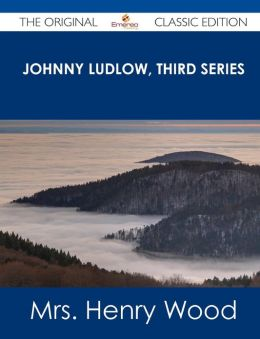 Johnny Ludlow, Third Series - The Original Classic Edition