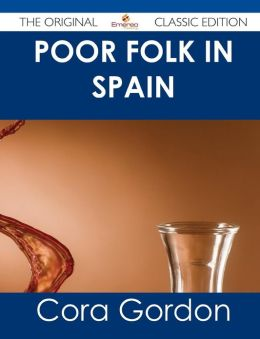 Poor Folk in Spain - The Original Classic Edition
