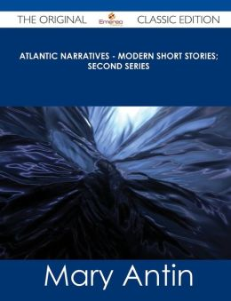 Atlantic Narratives - Modern Short Stories; Second Series - The Original Classic Edition