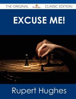 Excuse Me! - The Original Classic Edition