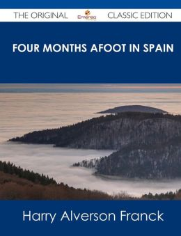 Four Months Afoot in Spain - The Original Classic Edition