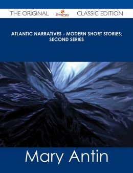 Atlantic Narratives - Modern Short Stories; Second Series - The Original Classic Edition