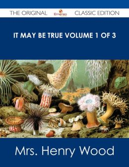 It May Be True Volume 1 of 3 - The Original Classic Edition
