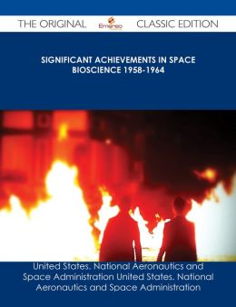 Significant Achievements in Space Bioscience 1958-1964 - The Original Classic Edition