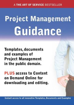 Project Management Guidance - Real World Application, Templates, Documents, and Examples of the Use of Project Management in the Public Domain. Plus F