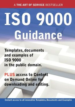 ISO 9000 Guidance - Real World Application, Templates, Documents, and Examples of the Use of ISO 9000 in the Public Domain. Plus Free Access to Member