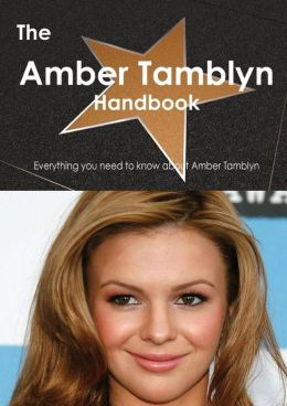 The Amber Tamblyn Handbook - Everything You Need to Know about Amber Tamblyn