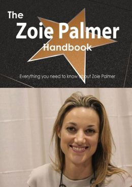 The Zoie Palmer Handbook - Everything You Need to Know about Zoie Palmer