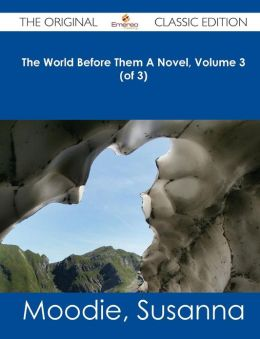 The World Before Them a Novel, Volume 3 (of 3) - The Original Classic Edition