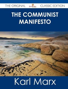 The Communist Manifesto - The Original Classic Edition
