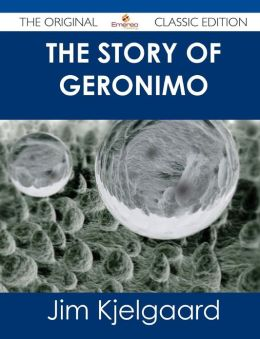 The Story of Geronimo - The Original Classic Edition
