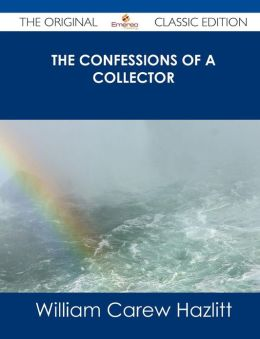 The Confessions of a Collector - The Original Classic Edition