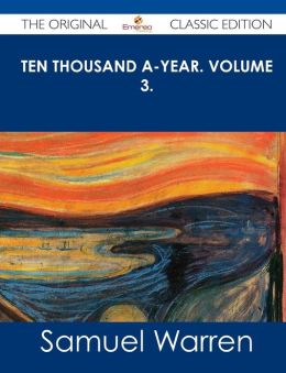 Ten Thousand A-Year. Volume 3. - The Original Classic Edition