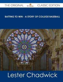 Batting to Win - A Story of College Baseball - The Original Classic Edition