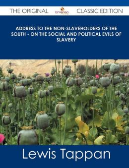 Address to the Non-Slaveholders of the South - On the Social and Political Evils of Slavery - The Original Classic Edition