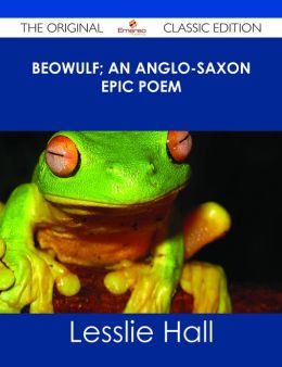 Beowulf; An Anglo-Saxon Epic Poem - The Original Classic Edition