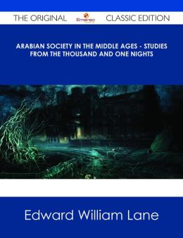 Arabian Society In The Middle Ages - Studies From The Thousand And One Nights - The Original Classic Edition