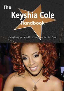 The Keyshia Cole Handbook - Everything You Need to Know about Keyshia Cole