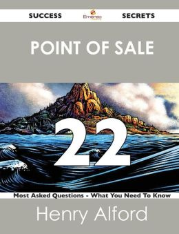 Point of Sale 22 Success Secrets - 22 Most Asked Questions on Point of Sale - What You Need to Know