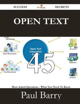 Open Text 45 Success Secrets - 45 Most Asked Questions on Open Text - What You Need to Know