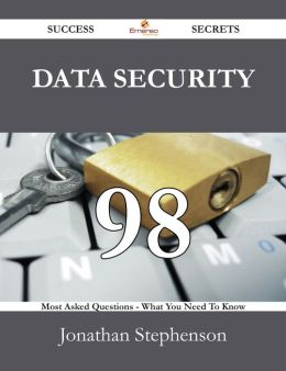 Data Security 98 Success Secrets - 98 Most Asked Questions On Data Security - What You Need To Know
