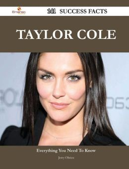 Taylor Cole 141 Success Facts - Everything You Need to Know about Taylor Cole