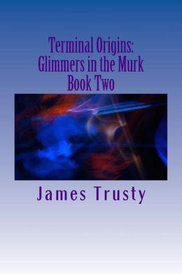 Terminal Origins: Glimmers in the Murk