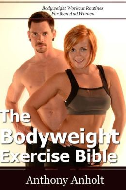 The Bodyweight Exercise Bible: Bodyweight Workout Routines for Men and Women