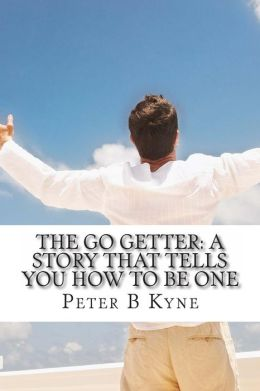The Go Getter: A Story That Tells You How to Be One