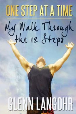 One Step at a Time: My Walk Through the 12 Steps