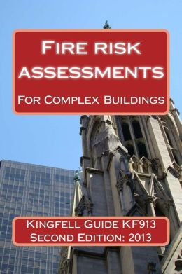 Kingfell Guide Kf913 - Second Edition: Fire Risk Assessments for Complex Buildings