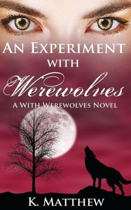 An Experiment with Werewolves: A with Werewolves Novel