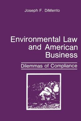 Environmental Law and American Business: Dilemmas of Compliance