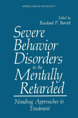 Severe Behavior Disorders in the Mentally Retarded: Nondrug Approaches to Treatment