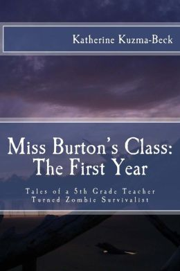 Miss Burton's Class: The First Year: Tales of a Fifth Grade Teacher Turned Zombie Survivalist