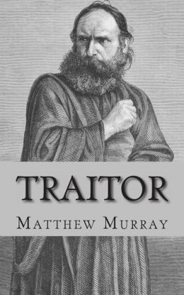 Traitor: A Biography of Judas Iscariot