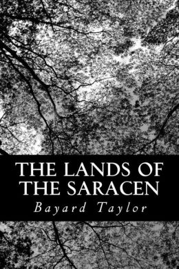 The Lands of the Saracen: Pictures of Palestine, Asia Minor, Sicily, and Spain