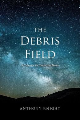 The Debris Field: A Collection of Tanka and Haiku