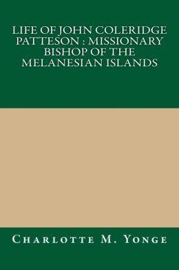 Life of John Coleridge Patteson: Missionary Bishop of the Melanesian Islands