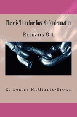There Is Therefore Now No Condemnation