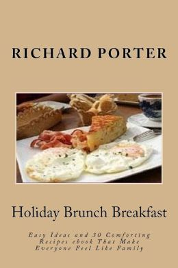 Holiday Brunch Breakfast: Easy Ideas and 30 Comforting Recipes ebook That Make Everyone Feel Like Family