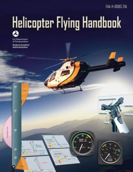 Helicopter Flying Handbook (FAA-H-8083-21a)